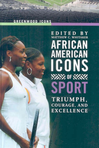 African American icons of sport : triumph, courage, and excellence /