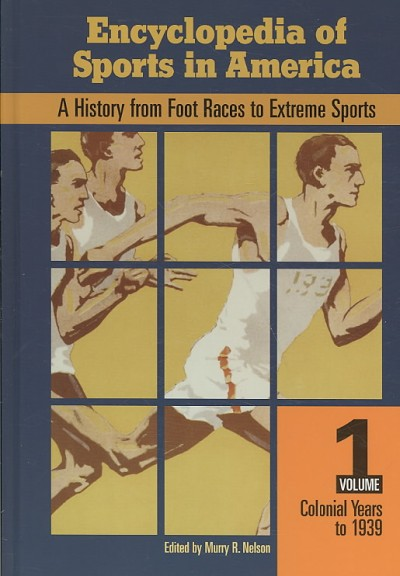 Encyclopedia of sports in America : a history from foot races to extreme sports /