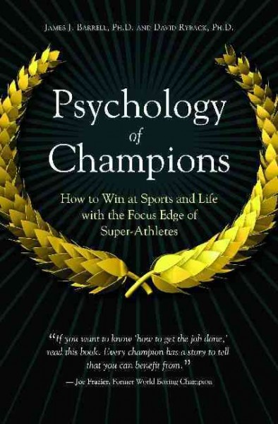 Psychology of champions : how to win at sports and life with the focus edge of super-athletes /
