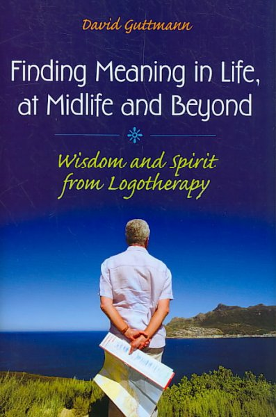 Finding meaning in life, at midlife and beyond : wisdom and spirit from logotherapy