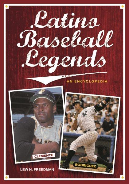 Latino baseball legends : an encyclopedia /