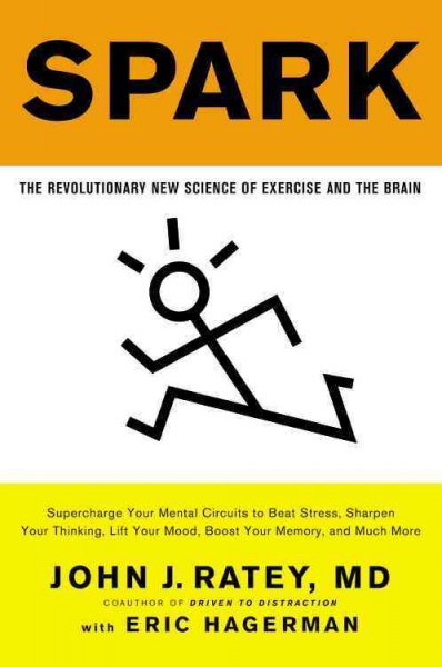 Spark : the revolutionary new science of exercise and the brain /