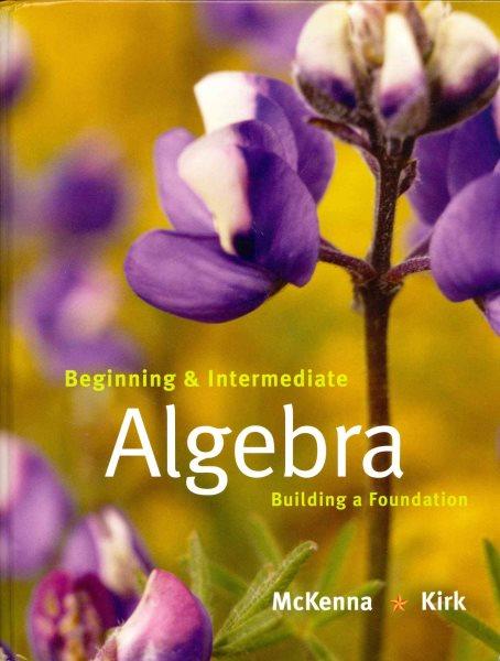 Beginning and intermediate algebra :  building a foundation /