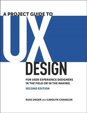 A project guide to UX design : for user experience designers in the field or in the making /