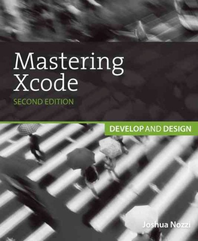 Mastering Xcode 4 : : develop and design