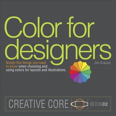 Color for designers : : ninety-five things you need to know when choosing and using colors for layouts and illustrations