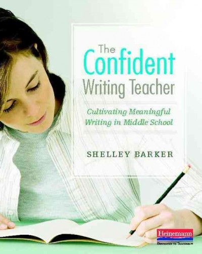 The confident writing teacher : : cultivating meaningful writing in middle school