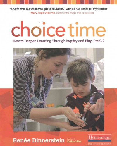 Choice time : how to deepen learning through inquiry and play, preK-2 /