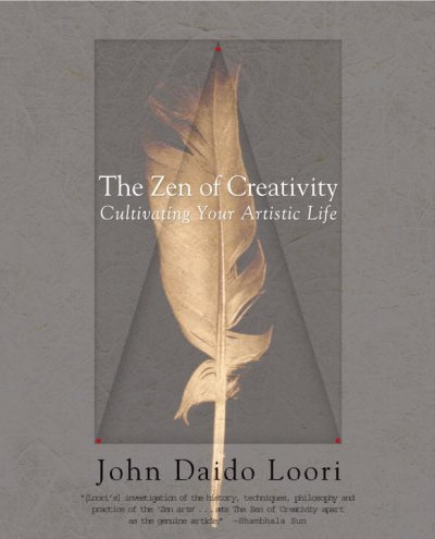 The Zen of creativity : cultivating your artistic life /