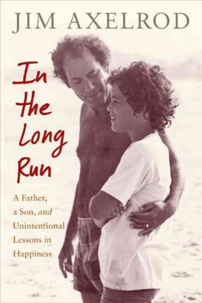In the long run : a father, a son, and unintentional lessons in happiness /