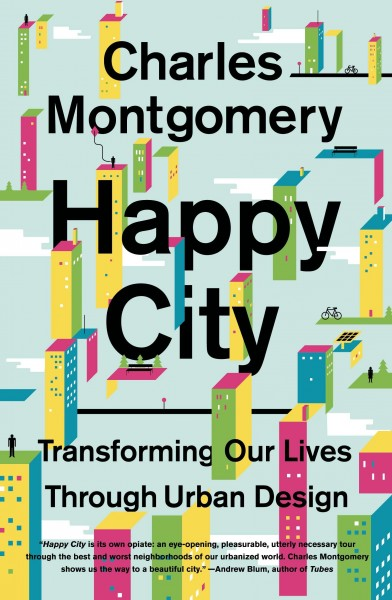 Happy city : transforming our lives through urban design /