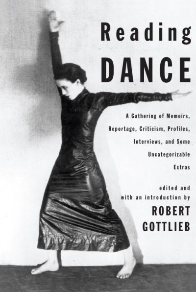 Reading dance : a gathering of memoirs, reportage, criticism, profiles, interviews, and some uncategorizable extras /