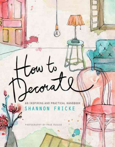 How to decorate : : an inspiring and practical handbook