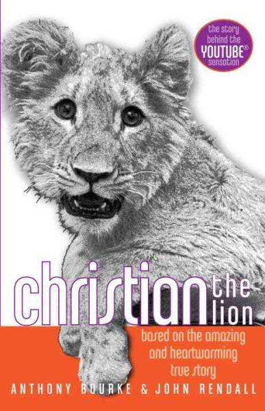 Christian the Lion: Based on the Amazing重逢,在世界盡頭-從倫敦到非洲的人獅情緣