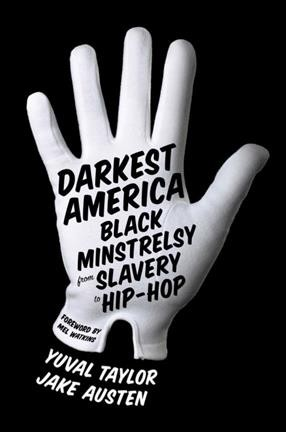 Darkest America : black minstrelsy from slavery to hip-hop /