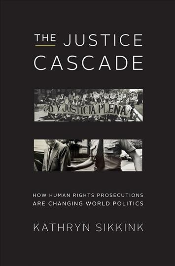 The justice cascade : how human rights prosecutions are changing world politics /