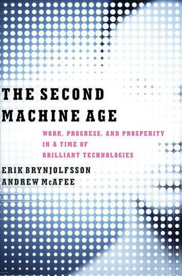 The second machine age : : work- progress- and prosperity in a time of brilliant technologies