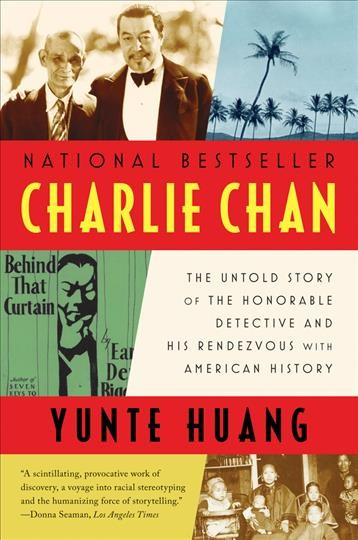 Charlie Chan : the untold story of the honorable detective and his rendezvous with American history /