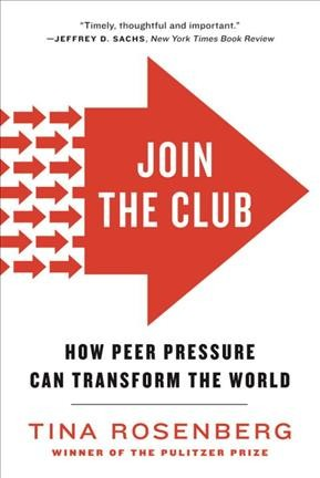 Join the club : how peer pressure can transform the world /