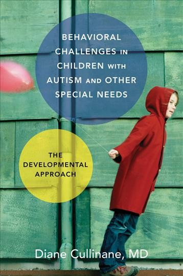 Behavioral challenges in children with autism and other special needs : the developmental approach /