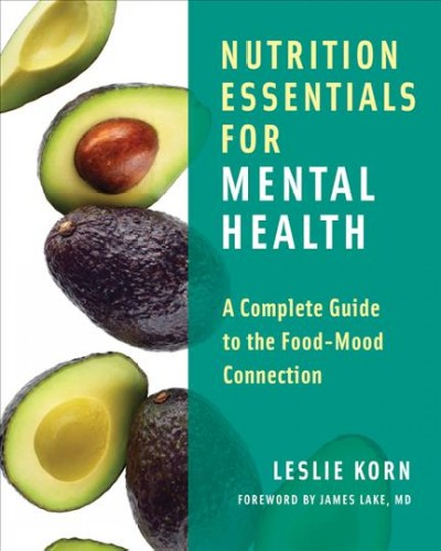 Nutrition essentials for mental health : a complete guide to the food-mood connection /