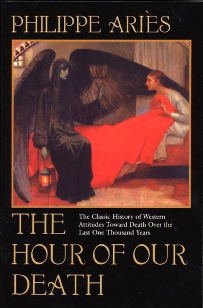 The hour of our death : the classic history of western attitudes toward death over the last one thousand years /