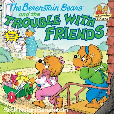 The Berenstain bears and the trouble with friends /