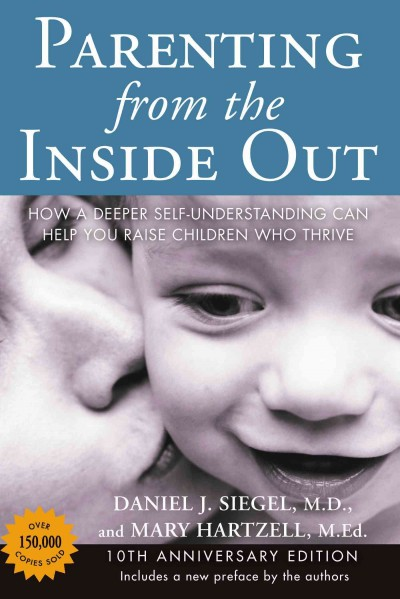 Parenting from the inside out : how a deeper self-understanding can help you raise children who thrive /
