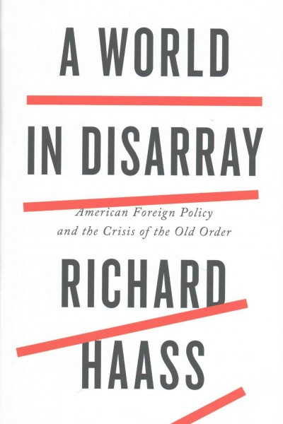 A world in disarray:American foreign policy and the crisis of the old order