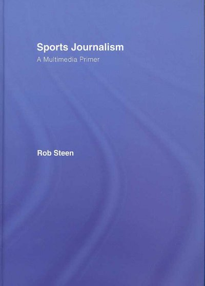 Sports journalism : a multimedia primer /
