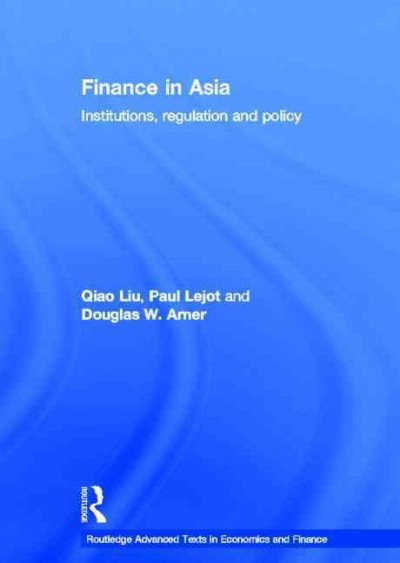 Finance in Asia : institutions, regulation and policy