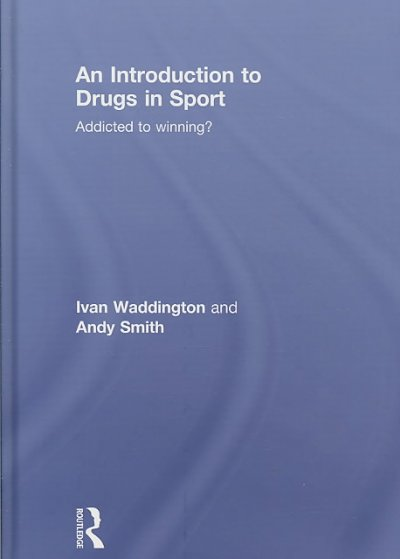 An introduction to drugs in sport : addicted to winning? /