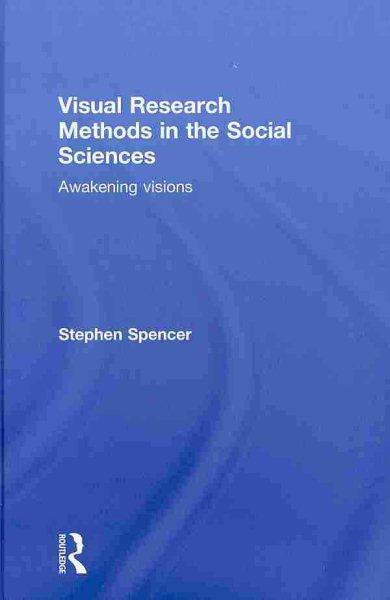 Visual research methods in the social sciences : awakening visions /