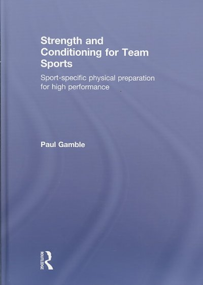 Strength and conditioning for team sports : sport-specific physical preparation for high performance /