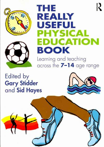 The really useful physical education book : learning and teaching across the 7-14 age range /