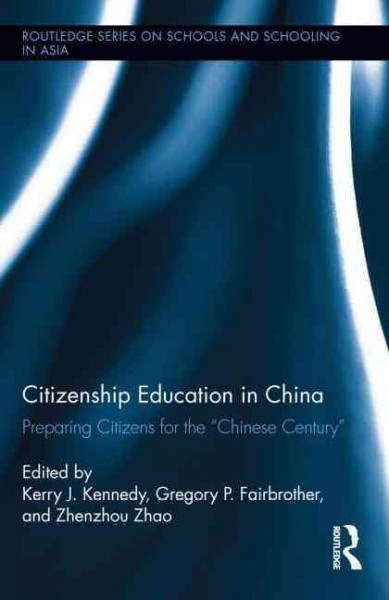 "Citizenship education in China : preparing citizens for the ""Chinese century"" /"