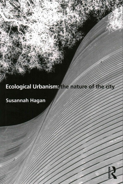 Ecological urbanism : the nature of the city /