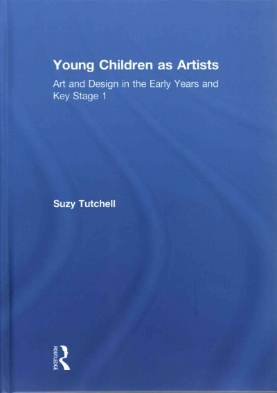 Young children as artists : art and design in the early years and key stage 1 /