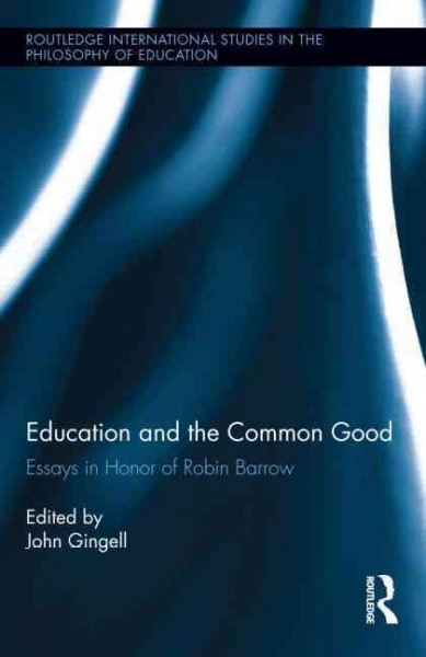 Education and the common good : essays in honor of Robin Barrow /