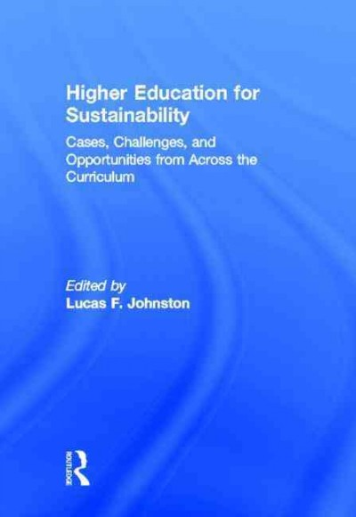 Higher education for sustainability : cases, challenges, and opportunities from across the curriculum /