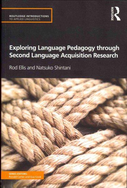 Exploring language pedagogy through second language acquisition research /