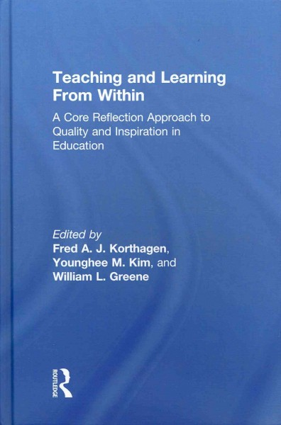 Teaching and learning from within : a core reflection approach to quality and inspiration in education /