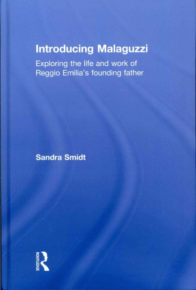 Introducing Malaguzzi : exploring the life and work of Reggio Emilia