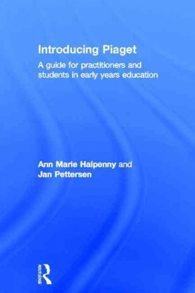 Introducing Piaget : a guide for practitioners and students in early years education /