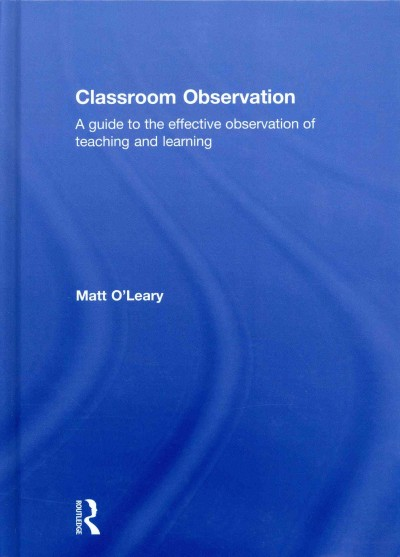 Classroom observation : a guide to the effective observation of teaching and learning /
