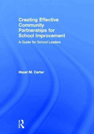 Creating effective community partnerships for school improvement : a guide for school leaders /