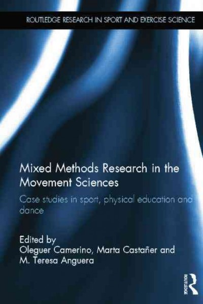 Mixed methods research in the movement sciences : case studies in sport, physical education and dance /