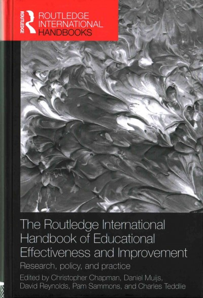 The Routledge international handbook of educational effectiveness and improvement : research, policy, and practice /