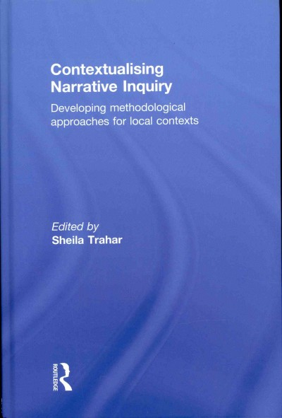 Contextualising narrative inquiry : developing methodological approaches for local contexts /