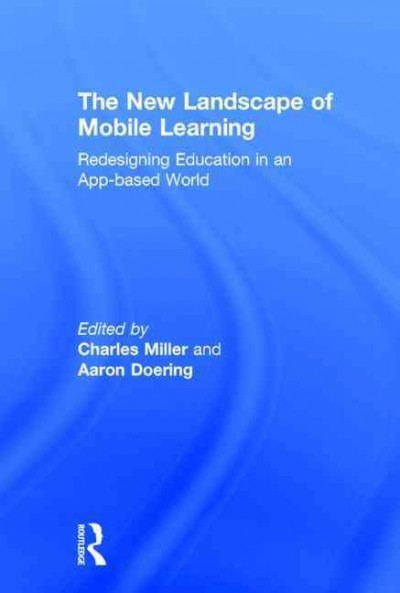 The new landscape of mobile learning : redesigning education in an app-based world /